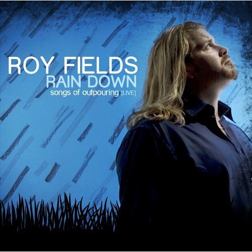 Roy Fields - Rain Down: Songs of Outpouring (Live) 2010